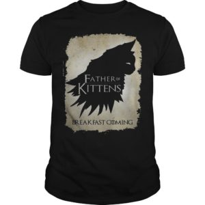 Game Of Thrones Father Of Kittens Breakfast Is Coming Shirt