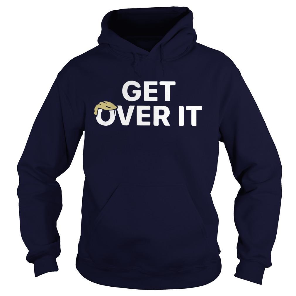 Get Over It T Trump Hoodie