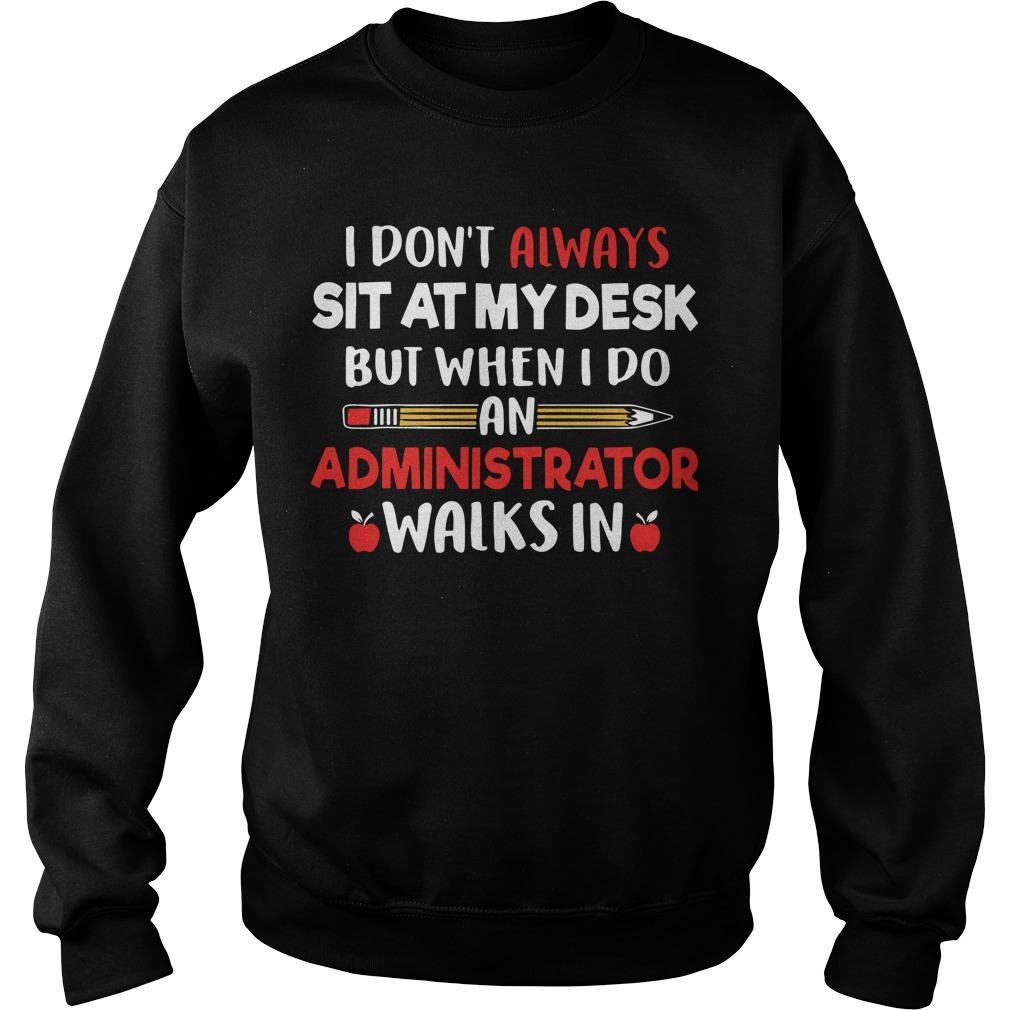I Don't Always Sit At My Desk But When I Do An Administrator Walks In Sweater