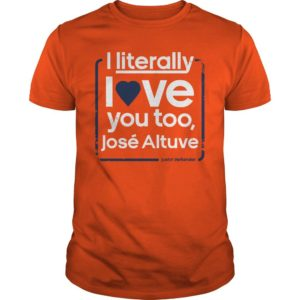 I Literally Love Jose Altuve Shirt
