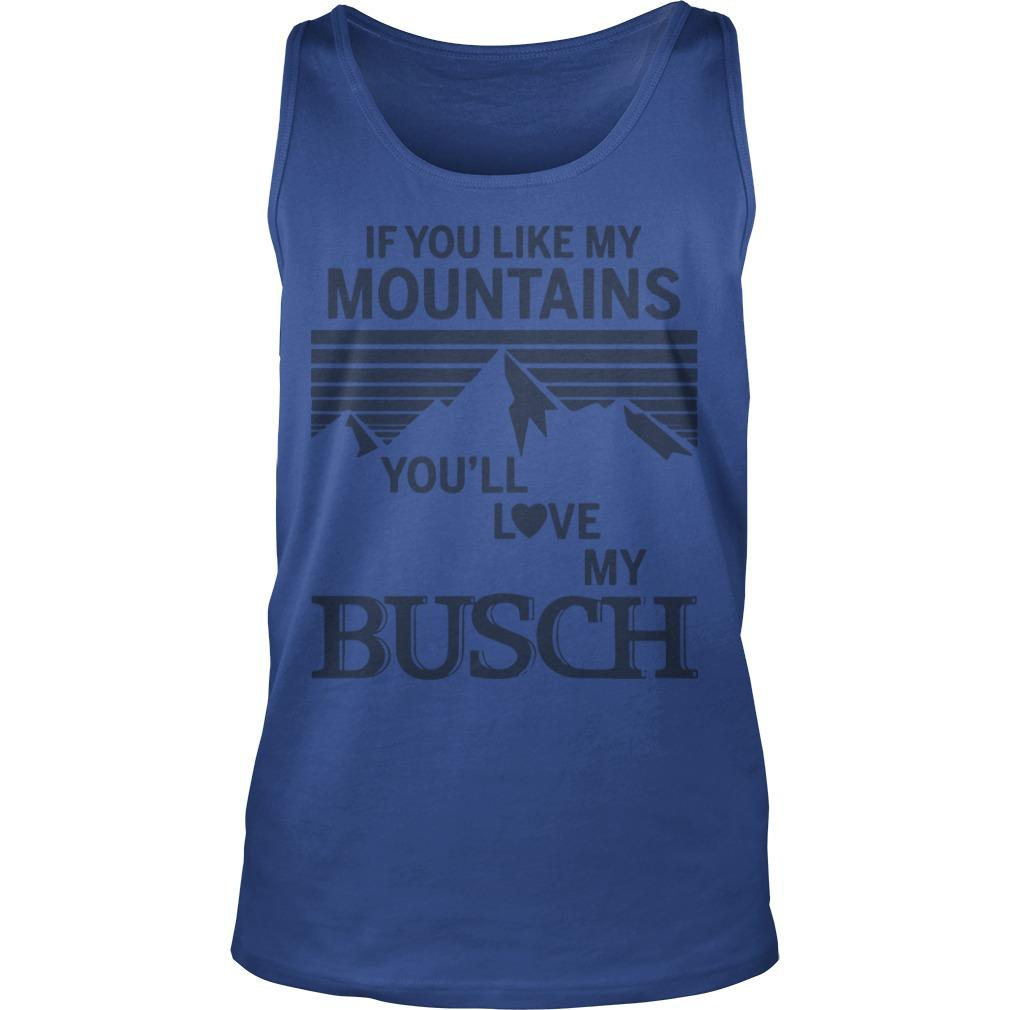 If You Like My Mountains You'll Love My Busch Tank Top