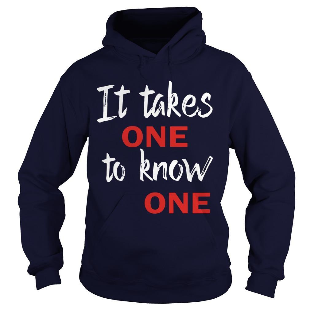 It Takes One To Know One Hoodie