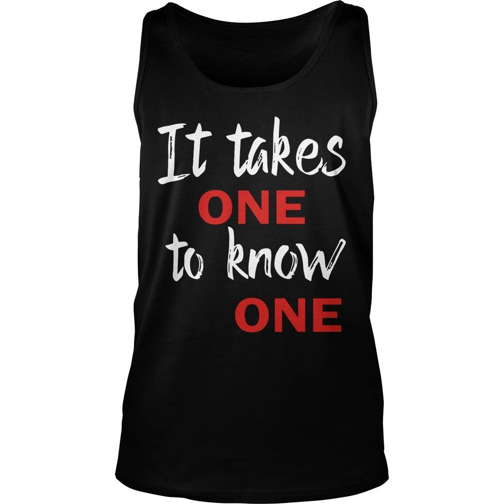 It Takes One To Know One Tank Top