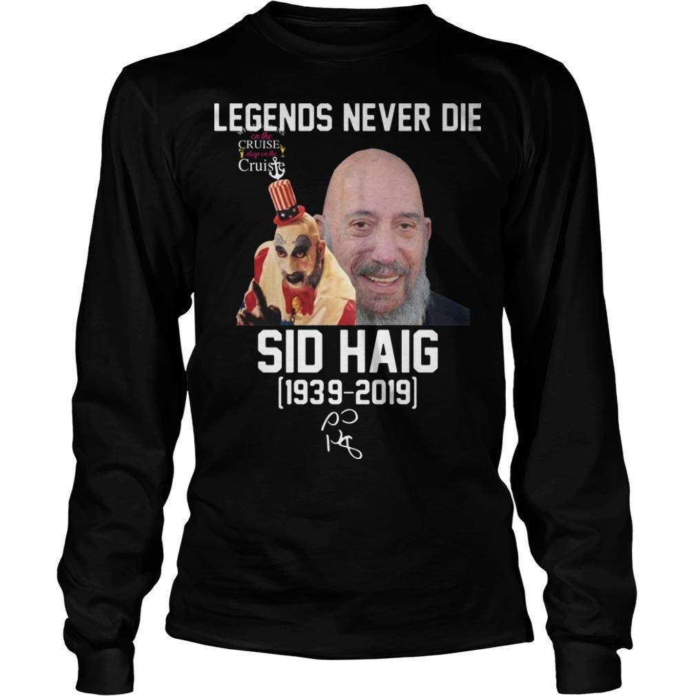 Legends Never Die Sid Haig 1939 2019 Captain Spaulding Longsleeve