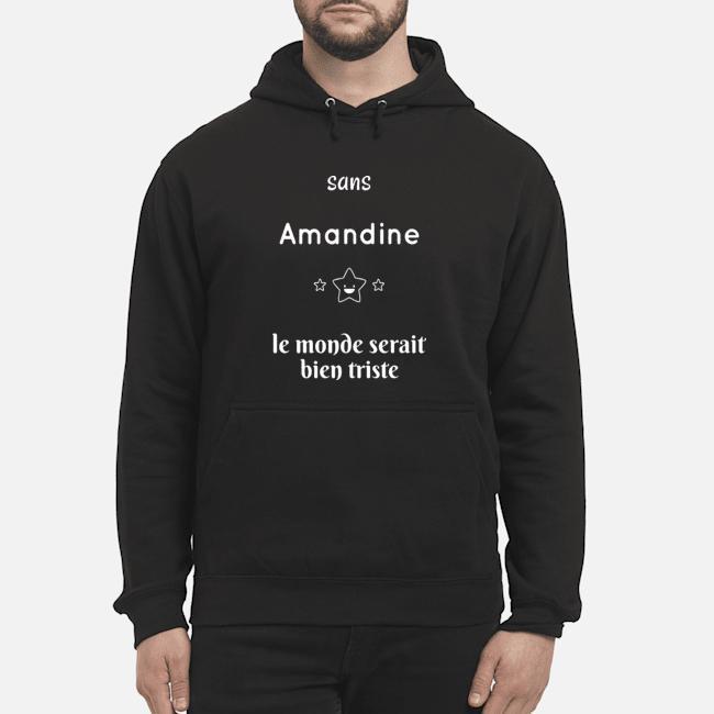 Sans Amandine Le Monde Serait Bien Triste Hoodie