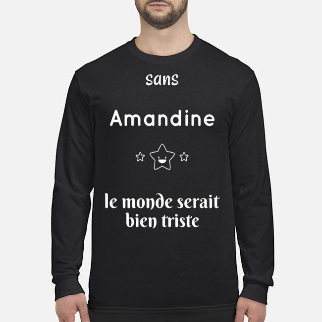Sans Amandine Le Monde Serait Bien Triste Longsleeve