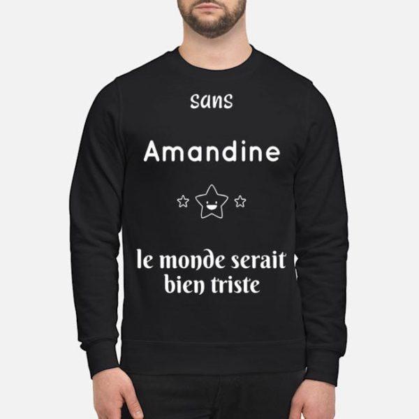 Sans Amandine Le Monde Serait Bien Triste Shirt