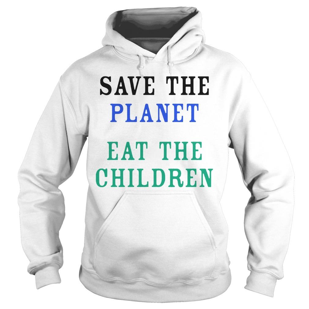 Save The Planet Eat The Children Hoodie