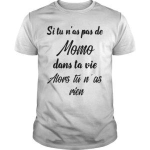Si Tu N'as Pas De Momo Dans Ta Vie Alors Tu N'as Rien Shirt