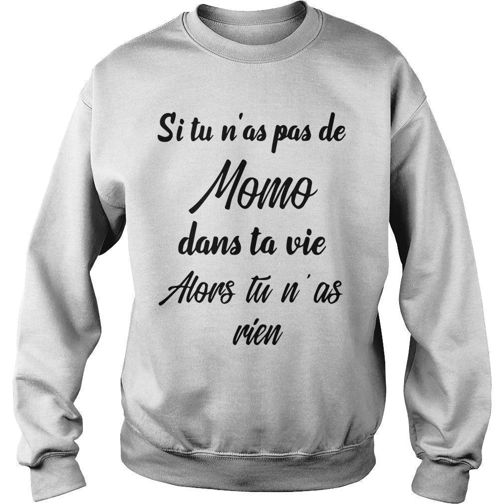 Si Tu N'as Pas De Momo Dans Ta Vie Alors Tu N'as Rien Sweater