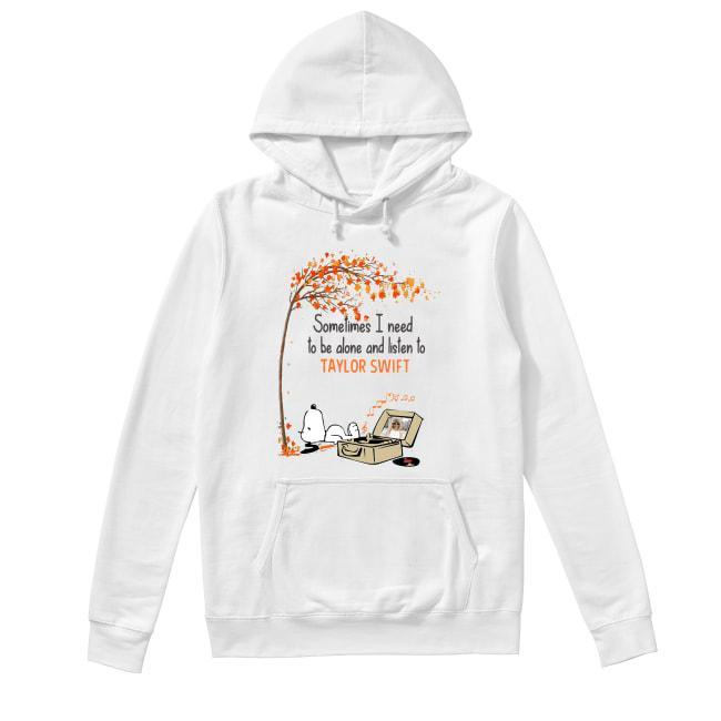 Snoopy Sometimes I Need To Be Alone And Listen To Taylor Swift Hoodie