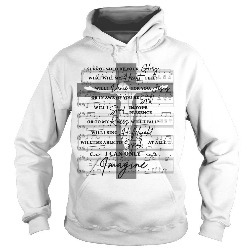 Surrounded By Your Glory What Will My Heart Feel Will I Dance For You Jesus Hoodie