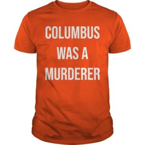 Teacher Columbus Was A Murdered Shirt
