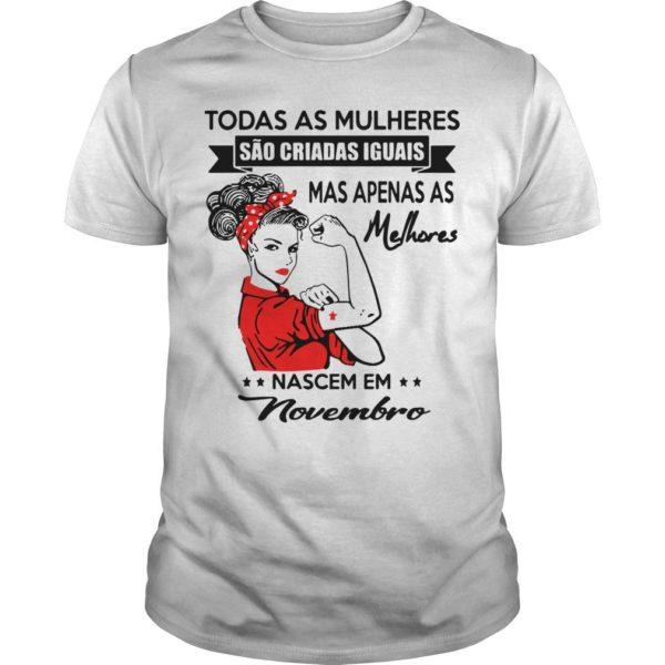 Todas As Mulheres São Criadas Iguais Mas Apenas As Melhores Novembro Shirt