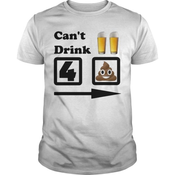 Can't Drink Beer For Shit Shirt