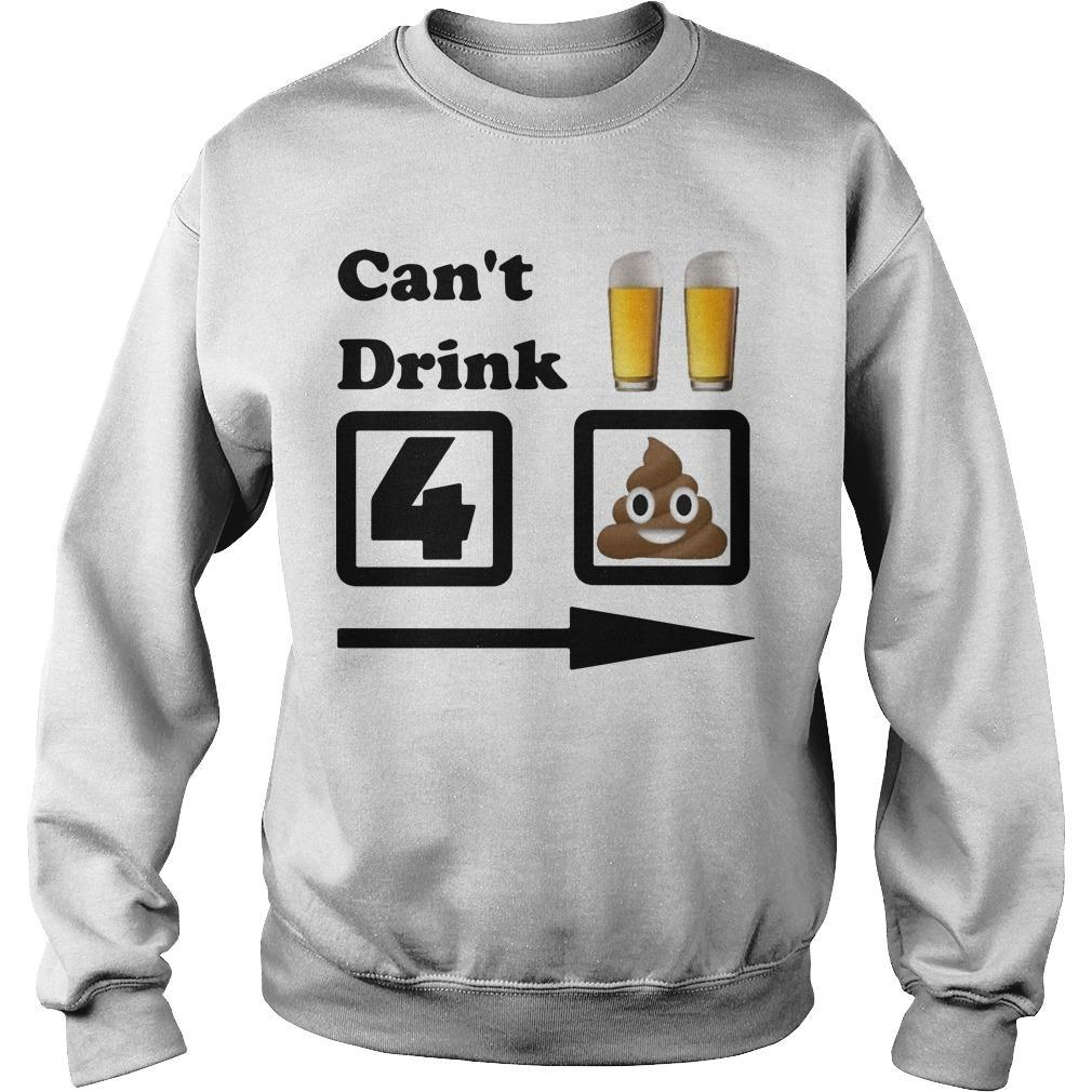 Can't Drink Beer For Shit Sweater