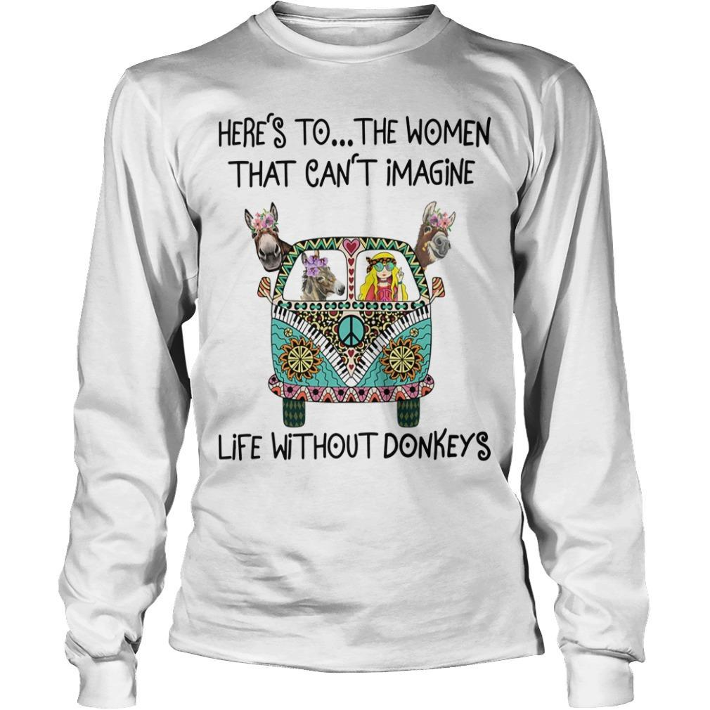 Here's To The Women That Can't Imagine Life Without Donkeys Longsleeve