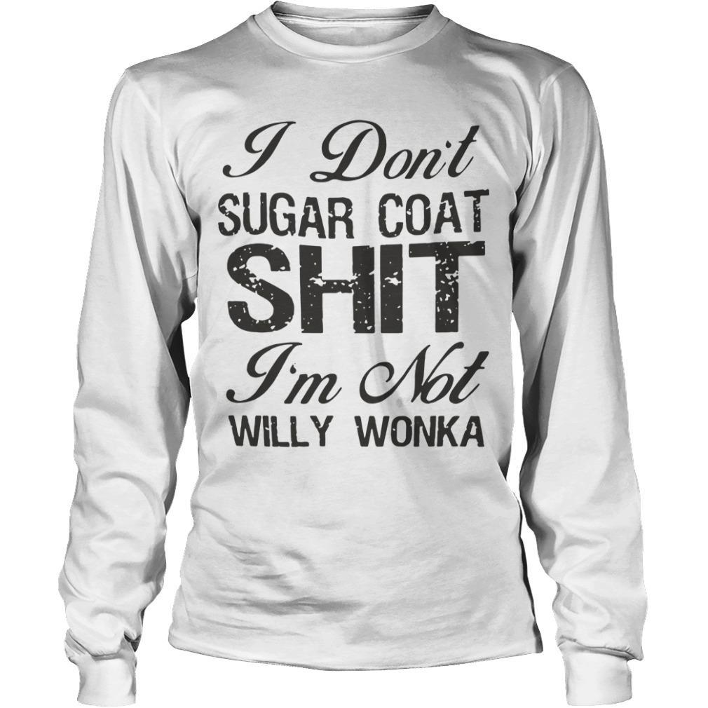 I Don't Sugar Coat Shit I'm Not Willy Wonka Longsleeve