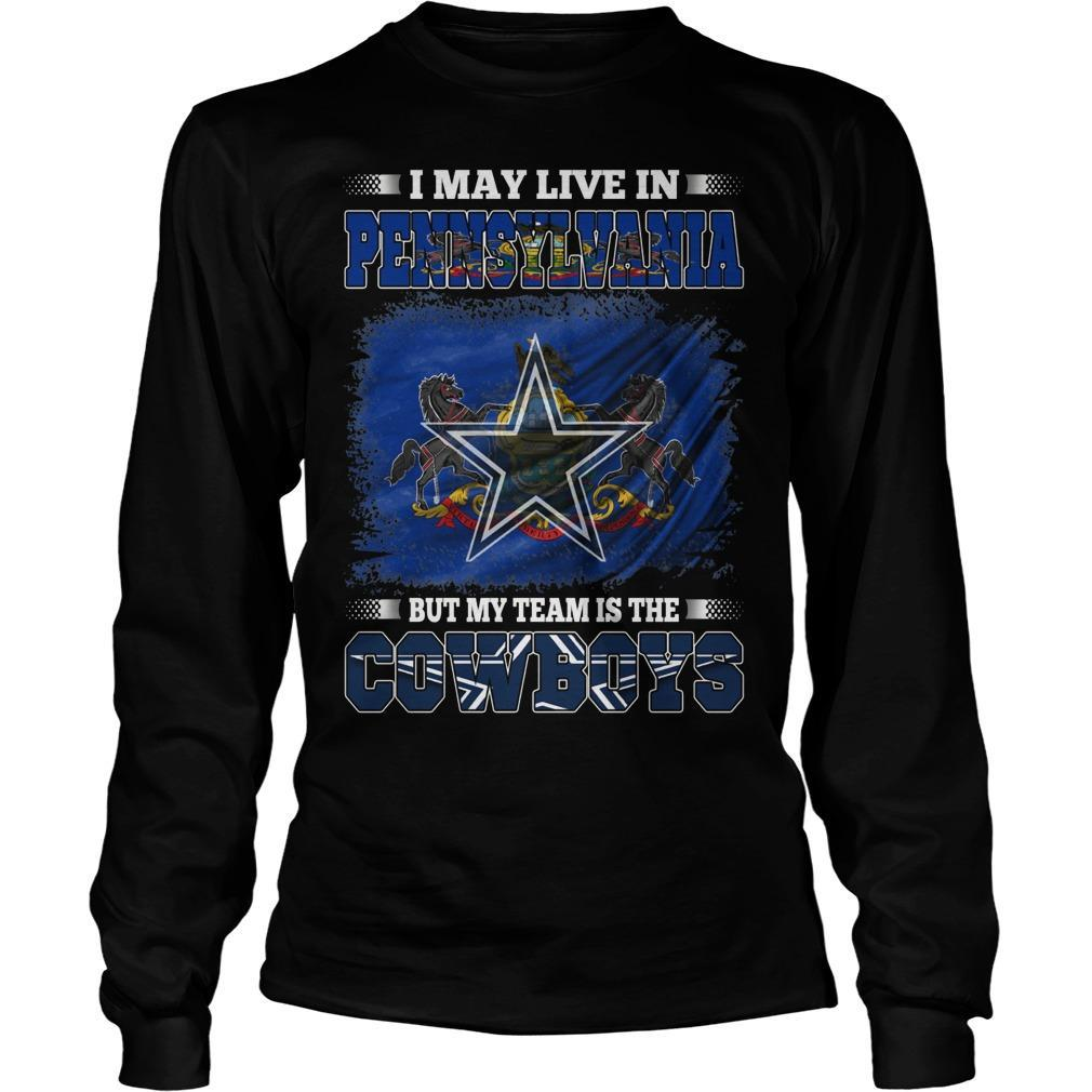 I May Live In Pennsylvania But My Team Is The Cowboys Longsleeve