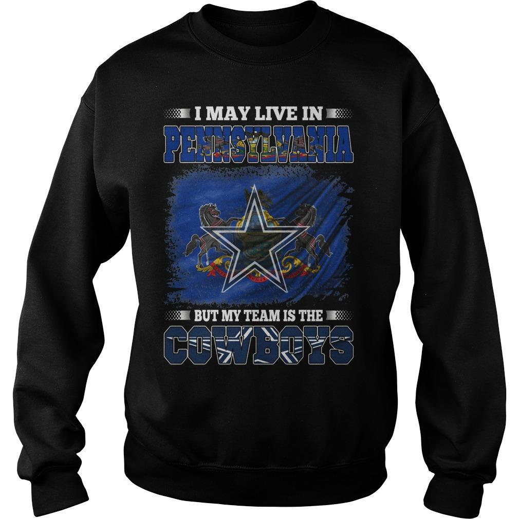 I May Live In Pennsylvania But My Team Is The Cowboys Sweater