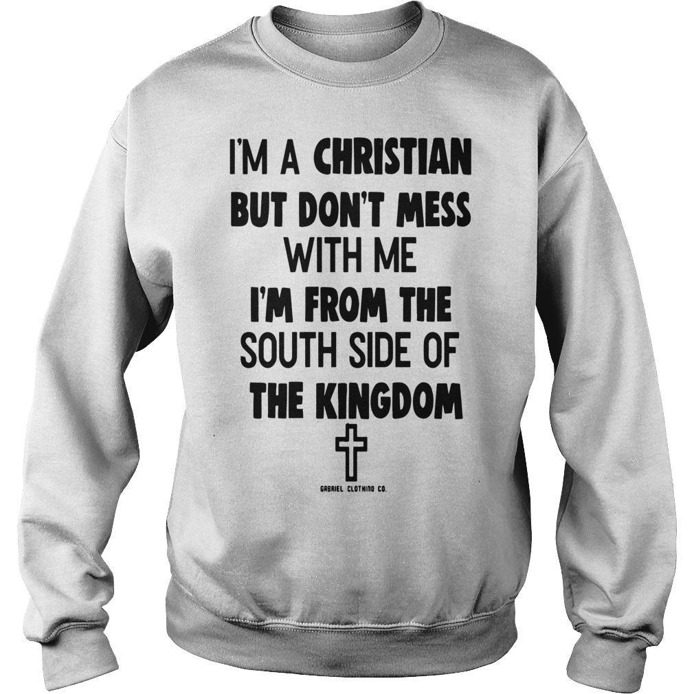 I'm A Christian But Don't Mess With Me I'm From The South Side Of The Kingdom Sweater