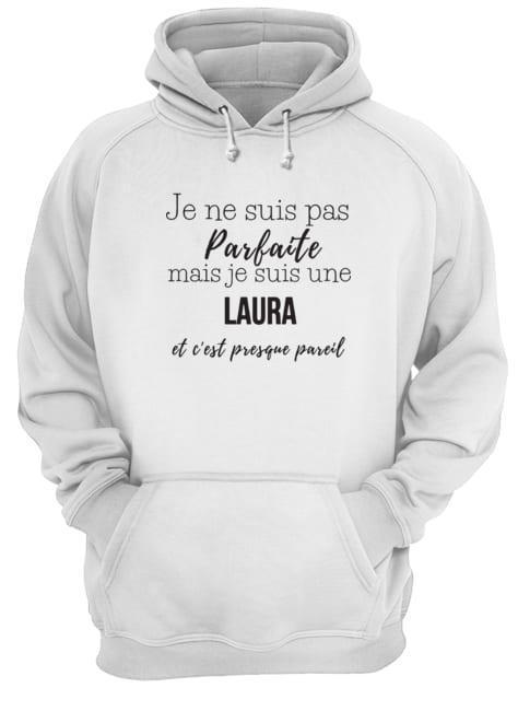 Je Ne Suis Pas Parfaite Mais Je Suis Une Laura Et C'est Presque Pareil Hoodie
