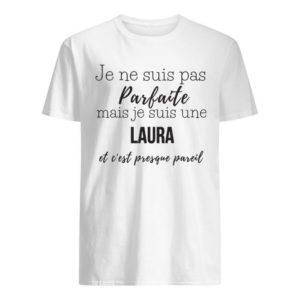 Je Ne Suis Pas Parfaite Mais Je Suis Une Laura Et C'est Presque Pareil Shirt