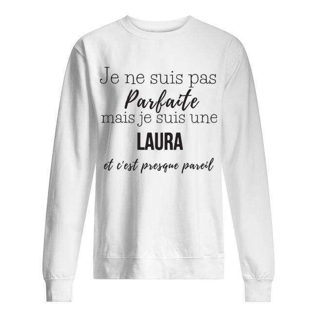 Je Ne Suis Pas Parfaite Mais Je Suis Une Laura Et C'est Presque Pareil Sweater