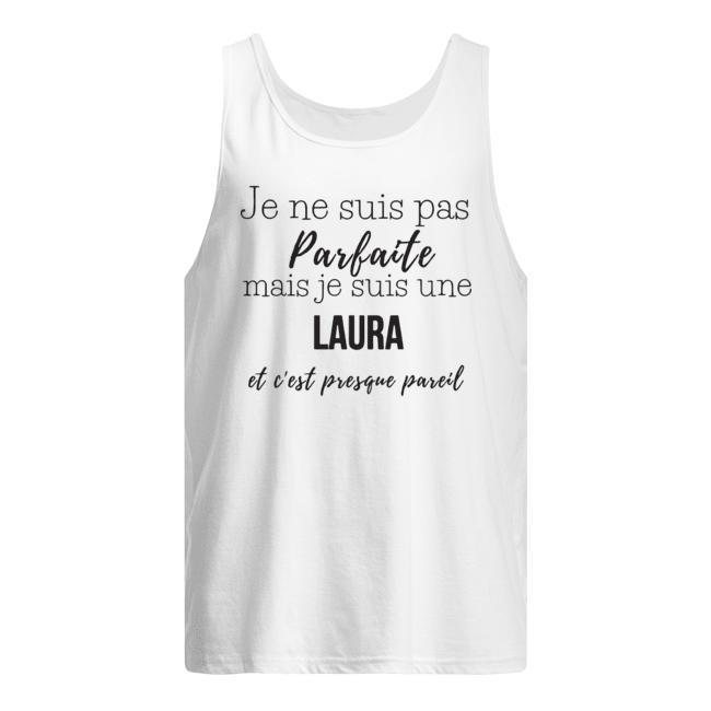 Je Ne Suis Pas Parfaite Mais Je Suis Une Laura Et C'est Presque Pareil Tank Top