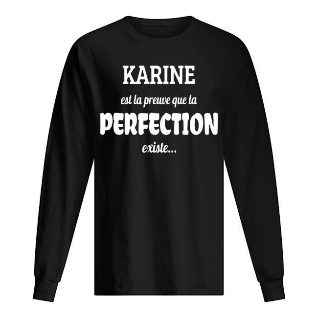 Karine Est La Preuve Que La Perfection Existe Longsleeve