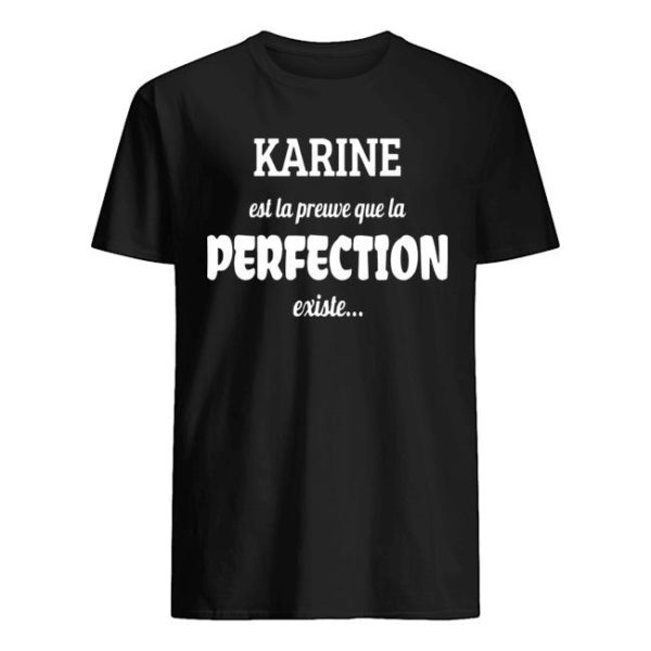 Karine Est La Preuve Que La Perfection Existe Shirt