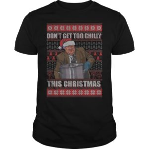 Kevin Malone Don't Get Too Chilly This Christmas Ugly Christmas Shirt