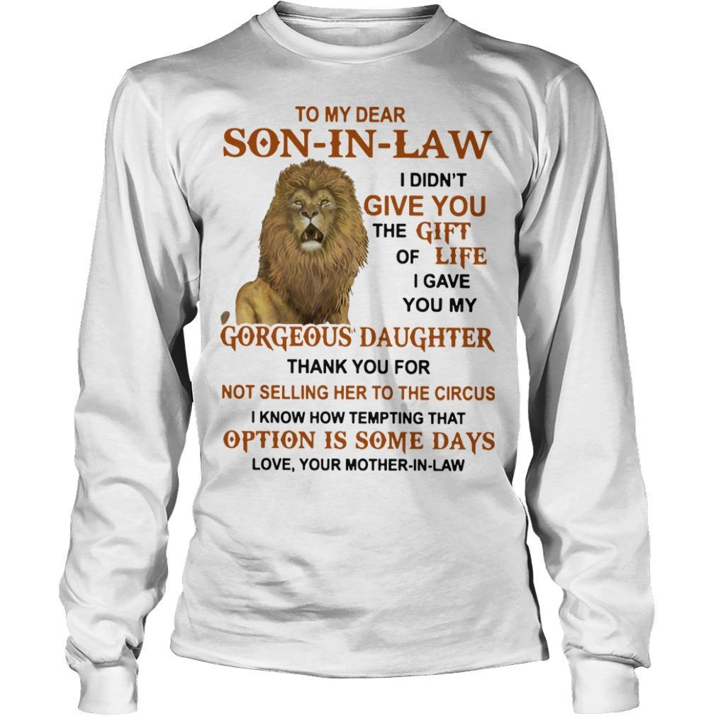 Lion To My Dear Son In Law I Didn't Give You The Gift Of Life Longsleeve