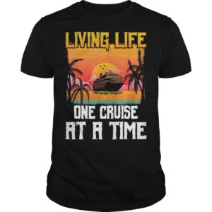 Living Life One Cruise At A Time Shirt