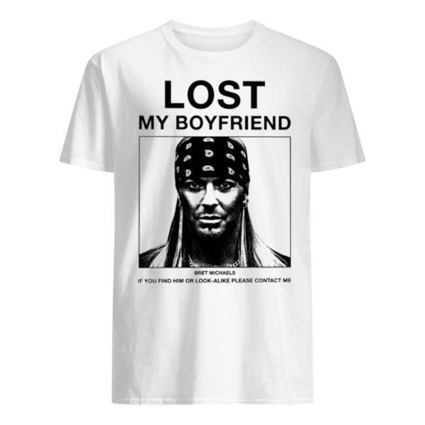 Lost My Boyfriend Bret Michaels If You Find Him Or Look Alike Please Contact Me Shirt