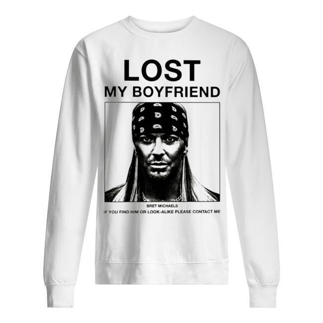 Lost My Boyfriend Bret Michaels If You Find Him Or Look Alike Please Contact Me Sweater