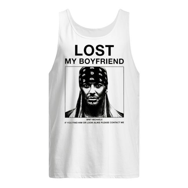 Lost My Boyfriend Bret Michaels If You Find Him Or Look Alike Please Contact Me Tank Top