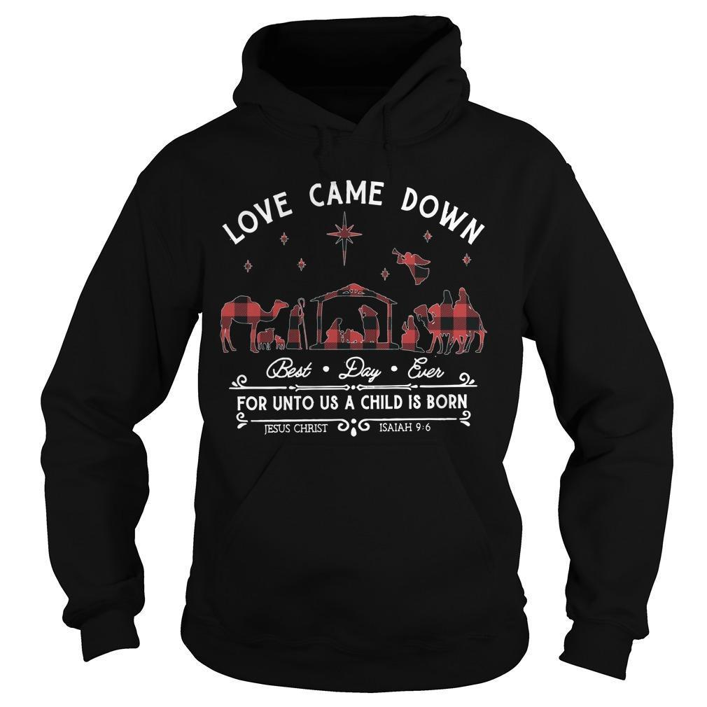 Love Came Down Best Day Ever For Unto Us A Child Is Born Hoodie