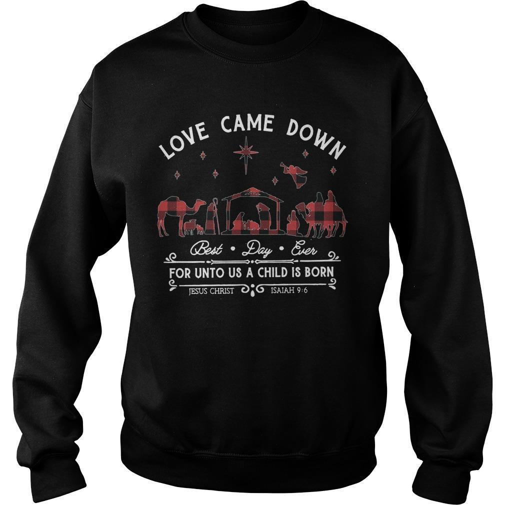 Love Came Down Best Day Ever For Unto Us A Child Is Born Sweater