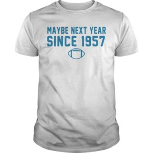 Maybe Next Year Since 1957 Shirt