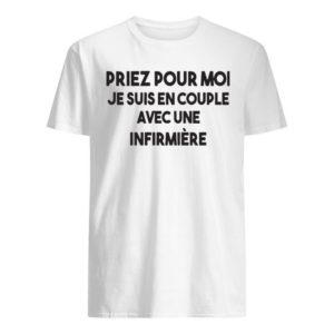 Priez Pour Moi Je Suis En Couple Avec Une Infirmière Shirt