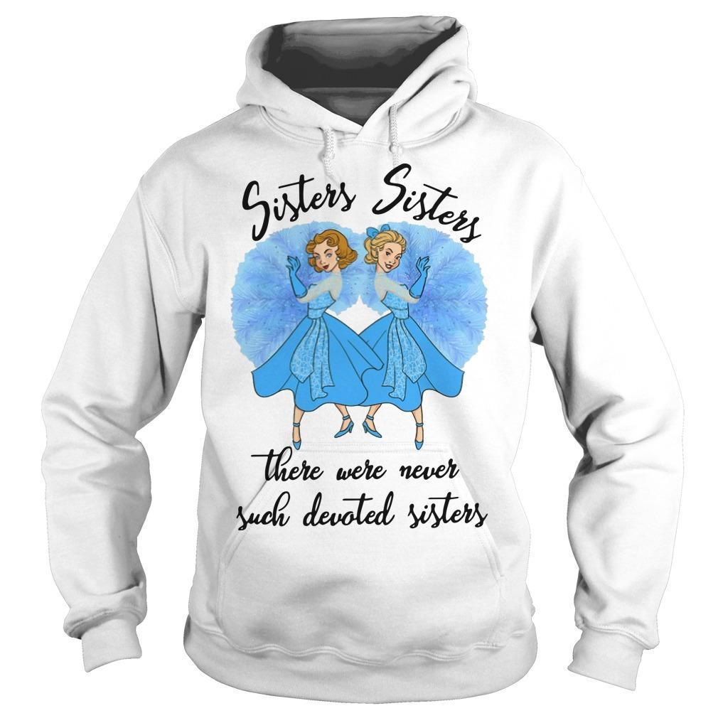 Sister Sisters There Were Never Such Devoted Sisters Hoodie