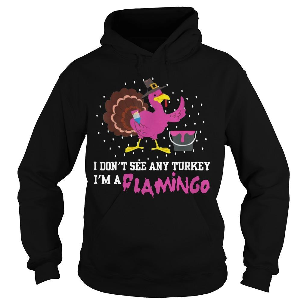 Thanksgiving I Don't See Any Turkey I'm A Flamingo Hoodie