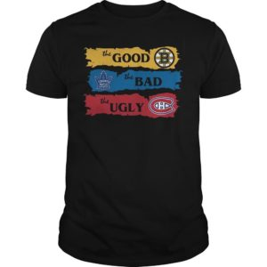 The Good Boston Bruins The Bad Toronto Leafs The Ugly Montreal Canadiens Shirt