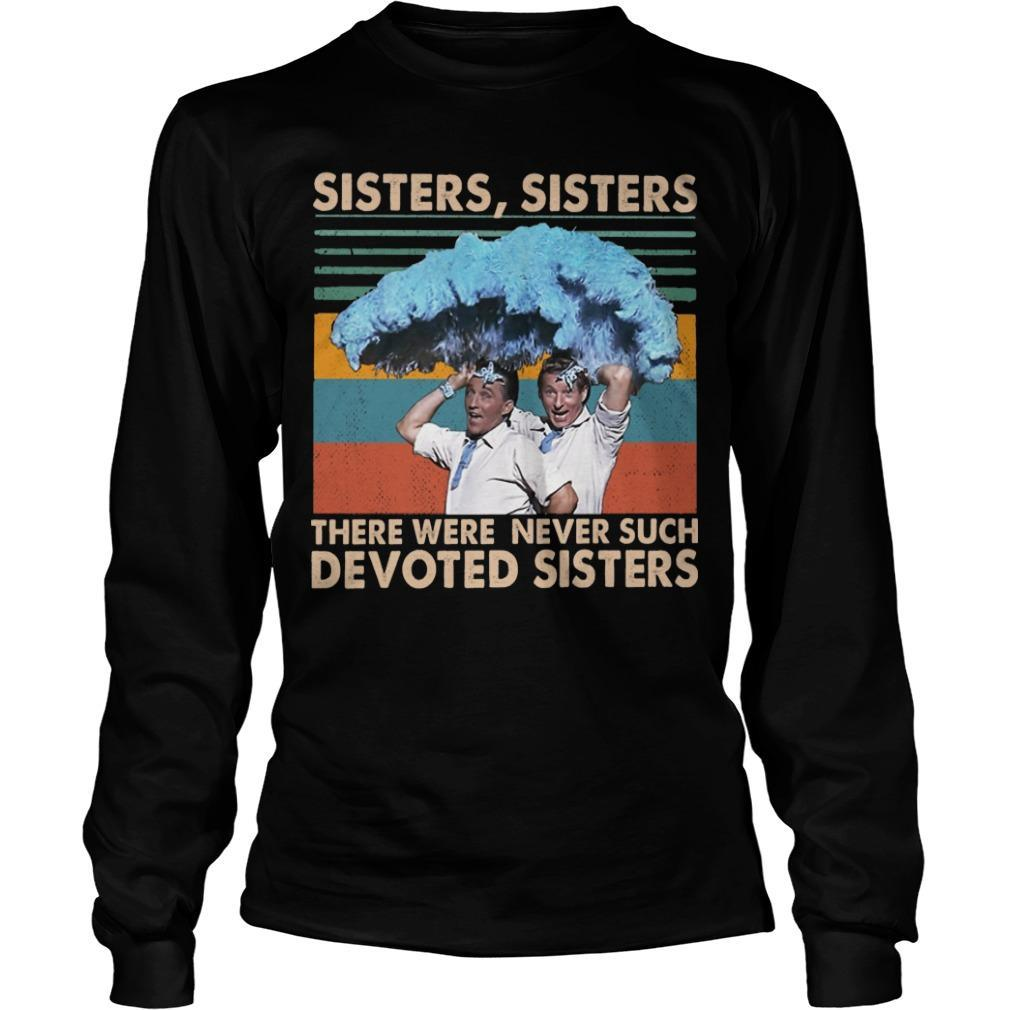 Vintage Sisters Sisters There Were Never Such Devoted Sisters Longsleeve