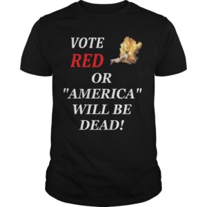 Vote Red Or American Will Be Dead Shirt