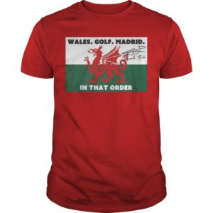 Wales Golf Madrid In That Order Shirt