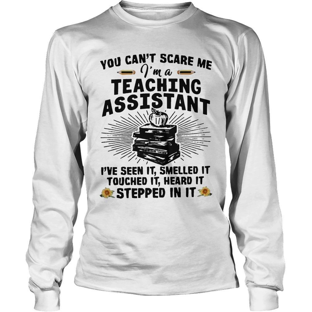 You Can't Scare Me I'm A Teaching Assistant I've Seen It Smelled It Longsleeve