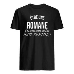Être Une Romane C'est Un Peu Comme Etre Dieu Mais En Mieux Shirt