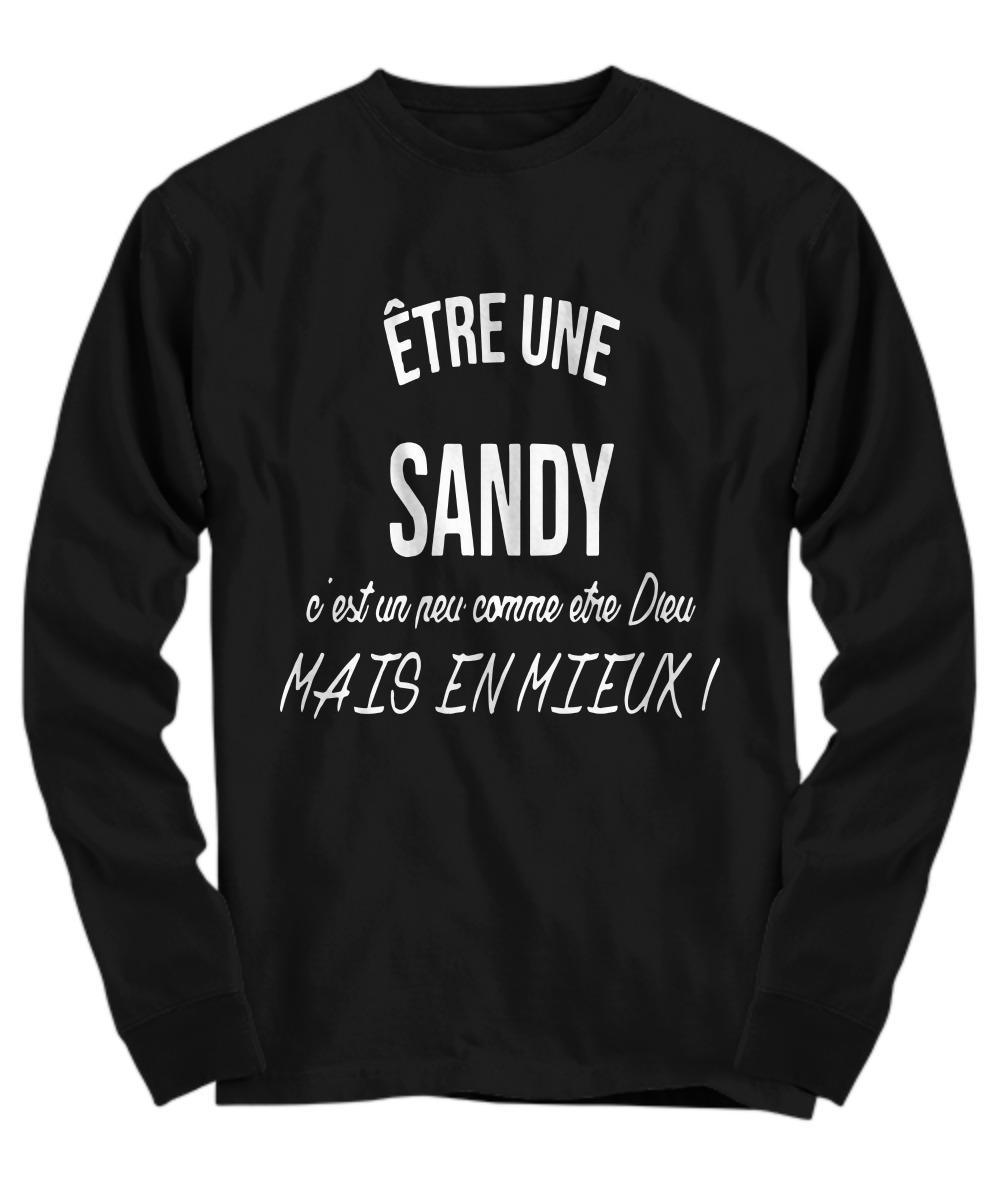 Être Une Sandy C'est Un Peu Comme Etre Dieu Mais En Mieux Longsleeve